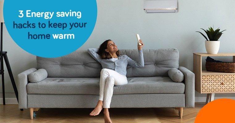 3 energy saving hacks to keep your home warm